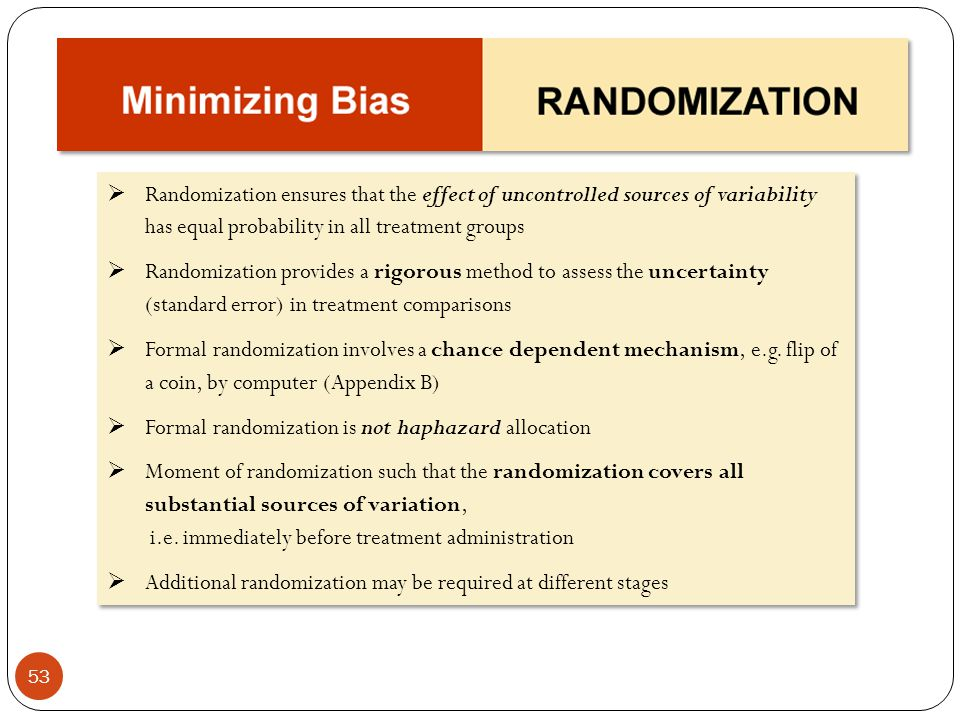 Randomization ensures that the effect of uncontrolled sources of variability has equal probability in all treatment groups