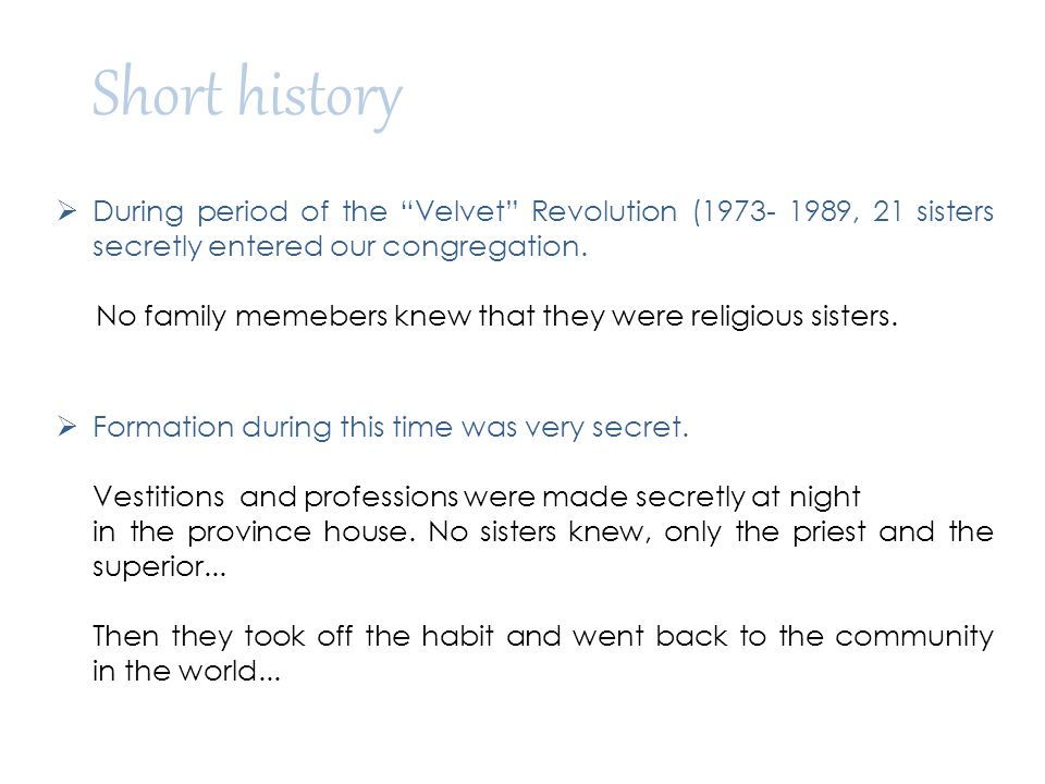 Short history During period of the Velvet Revolution (1973- 1989, 21 sisters secretly entered our congregation.