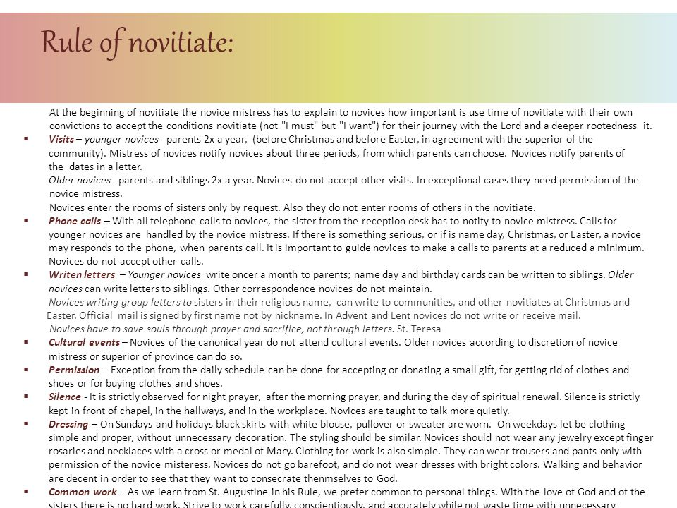 Rule of novitiate: At the beginning of novitiate the novice mistress has to explain to novices how important is use time of novitiate with their own.