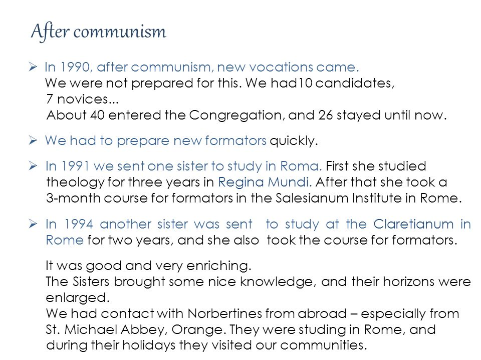 After communism In 1990, after communism, new vocations came.