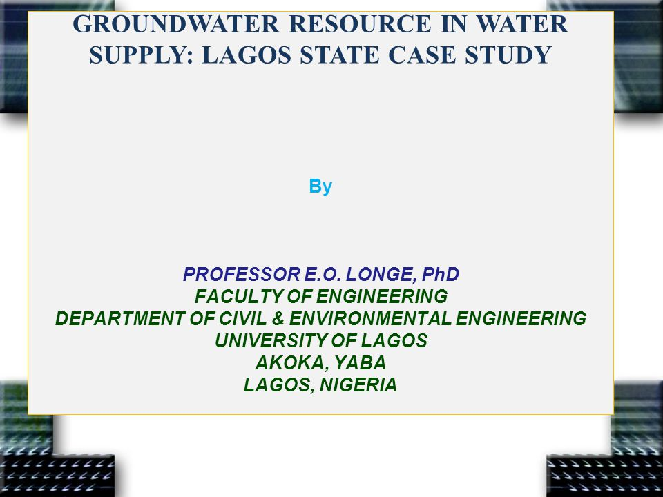 GROUNDWATER RESOURCE IN WATER SUPPLY: LAGOS STATE CASE STUDY By PROFESSOR E.O.