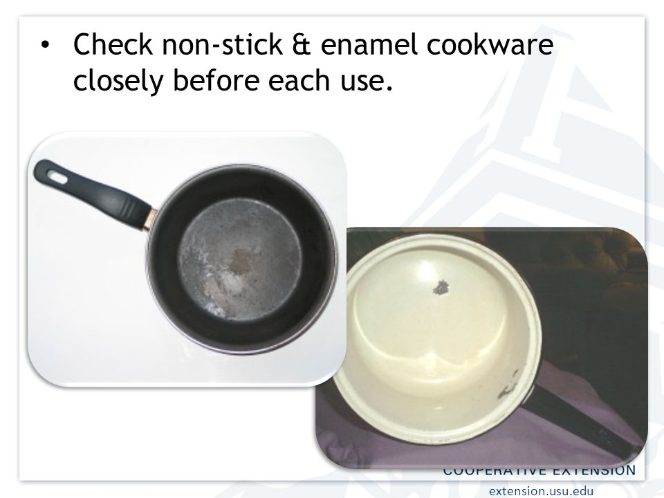 Check non-stick & enamel cookware closely before each use.