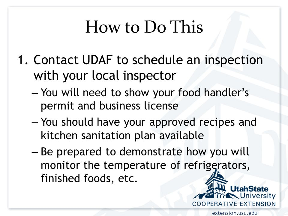 How to Do This Contact UDAF to schedule an inspection with your local inspector.