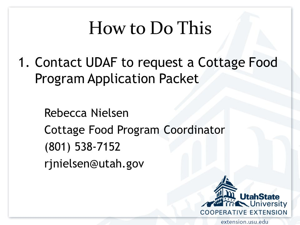 How to Do This Contact UDAF to request a Cottage Food Program Application Packet. Rebecca Nielsen.