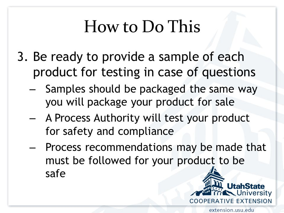 How to Do This Be ready to provide a sample of each product for testing in case of questions.