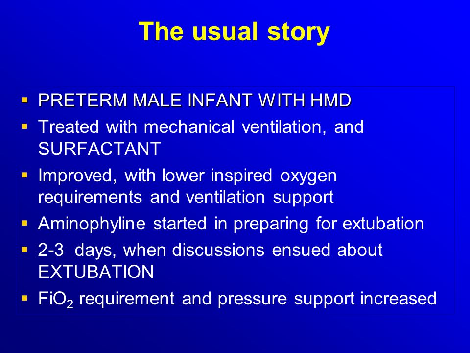 The usual story PRETERM MALE INFANT WITH HMD