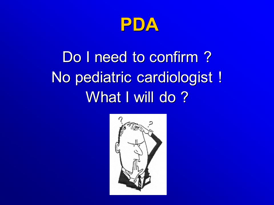 Do I need to confirm No pediatric cardiologist ! What I will do
