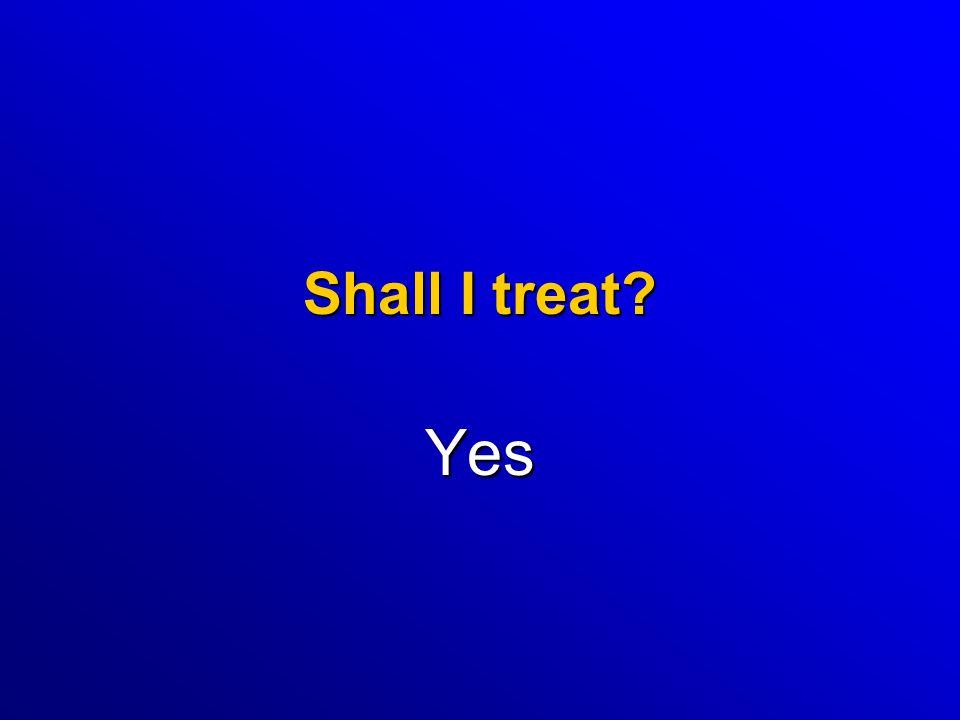 Shall I treat Yes