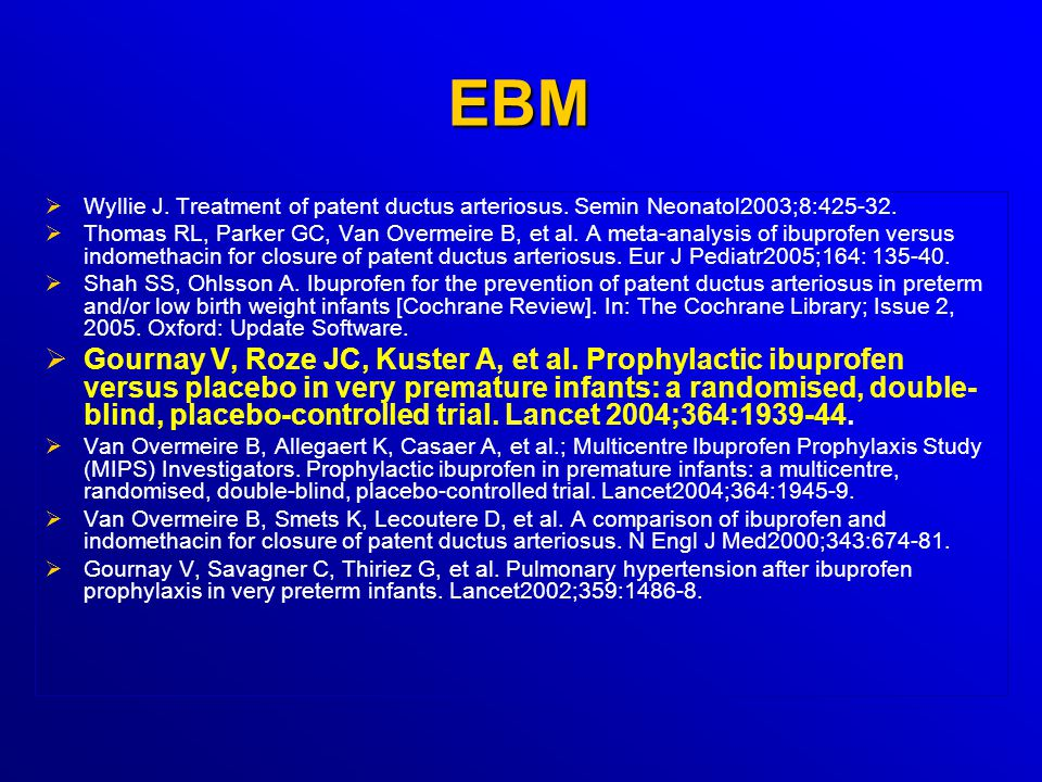 EBM Wyllie J. Treatment of patent ductus arteriosus. Semin Neonatol2003;8:425-32.