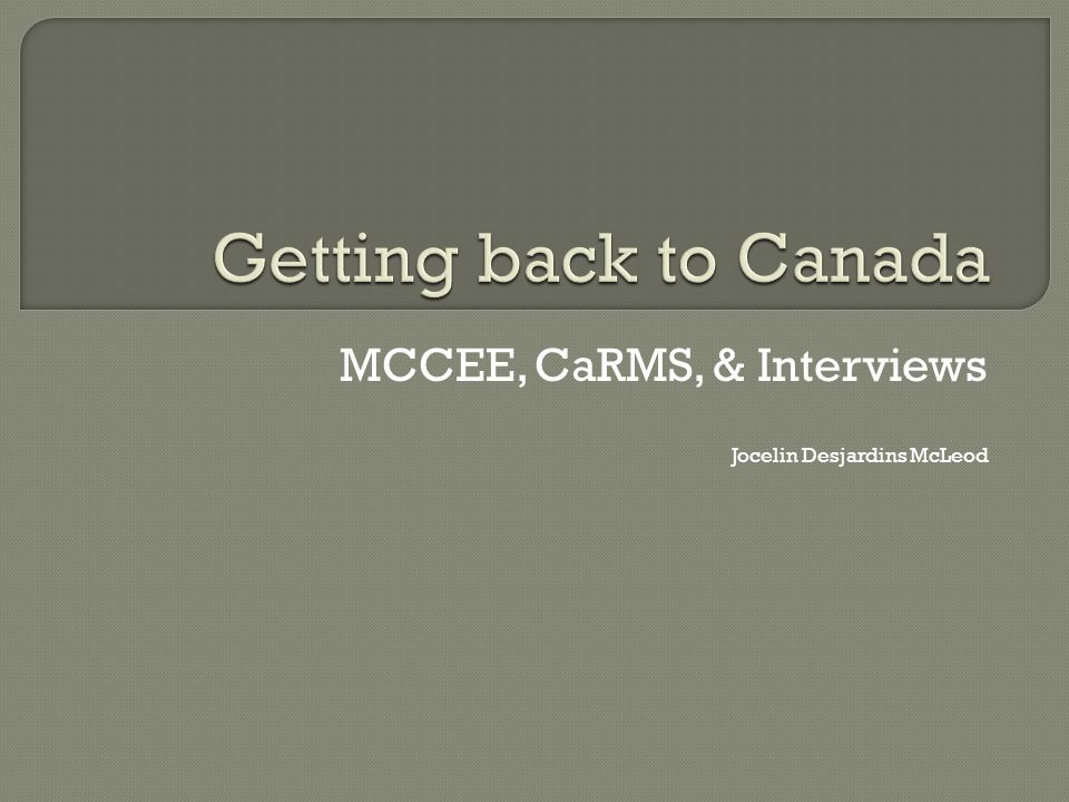 MCCEE, CaRMS, & Interviews Jocelin Desjardins McLeod