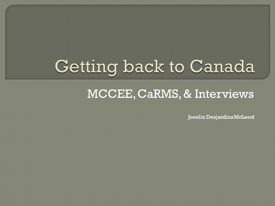 MCCEE, CaRMS, & Interviews Jocelin Desjardins McLeod