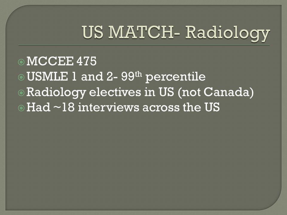 US MATCH- Radiology MCCEE 475 USMLE 1 and 2- 99th percentile