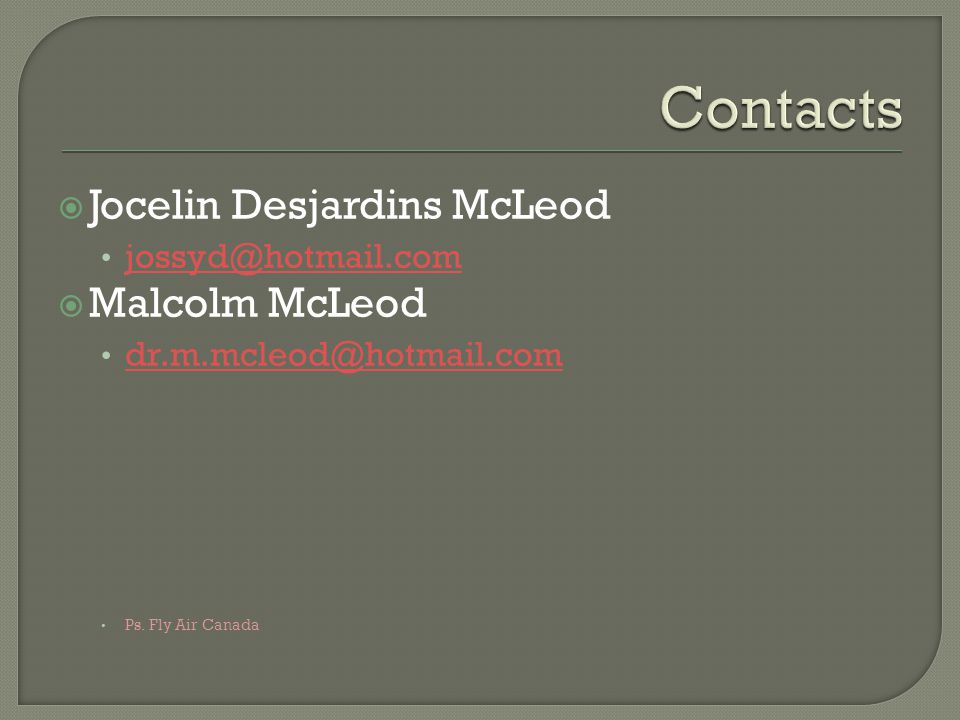 Contacts Jocelin Desjardins McLeod Malcolm McLeod jossyd@hotmail.com