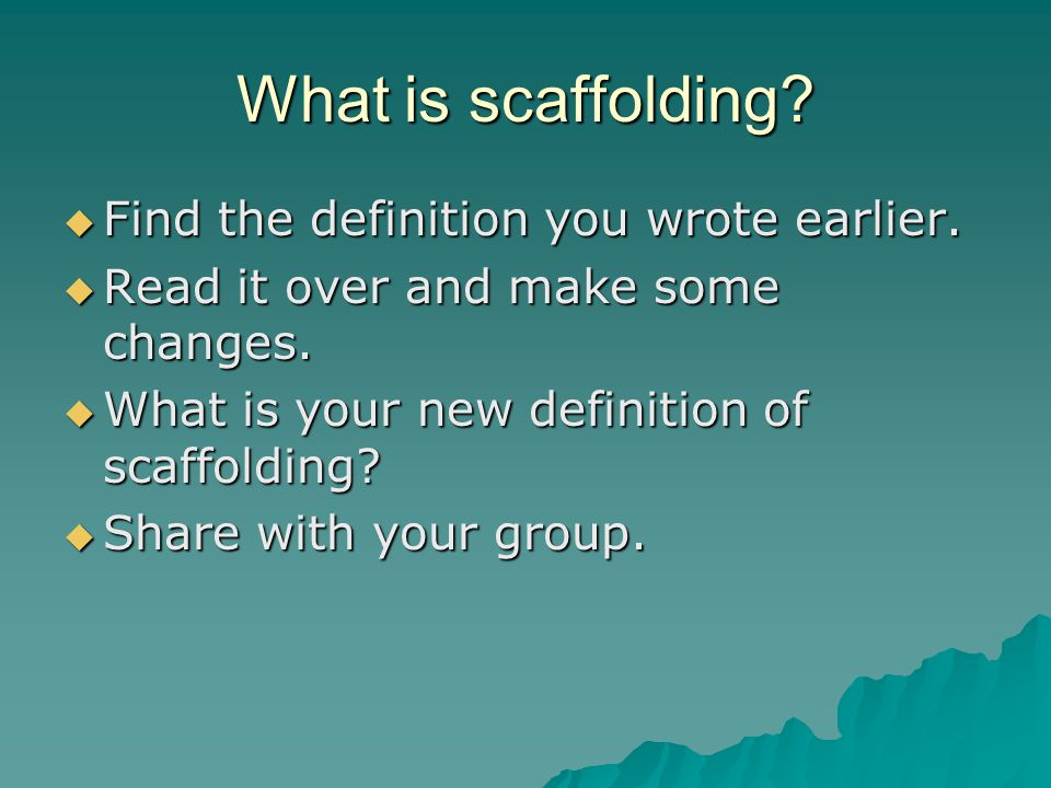What is scaffolding Find the definition you wrote earlier.