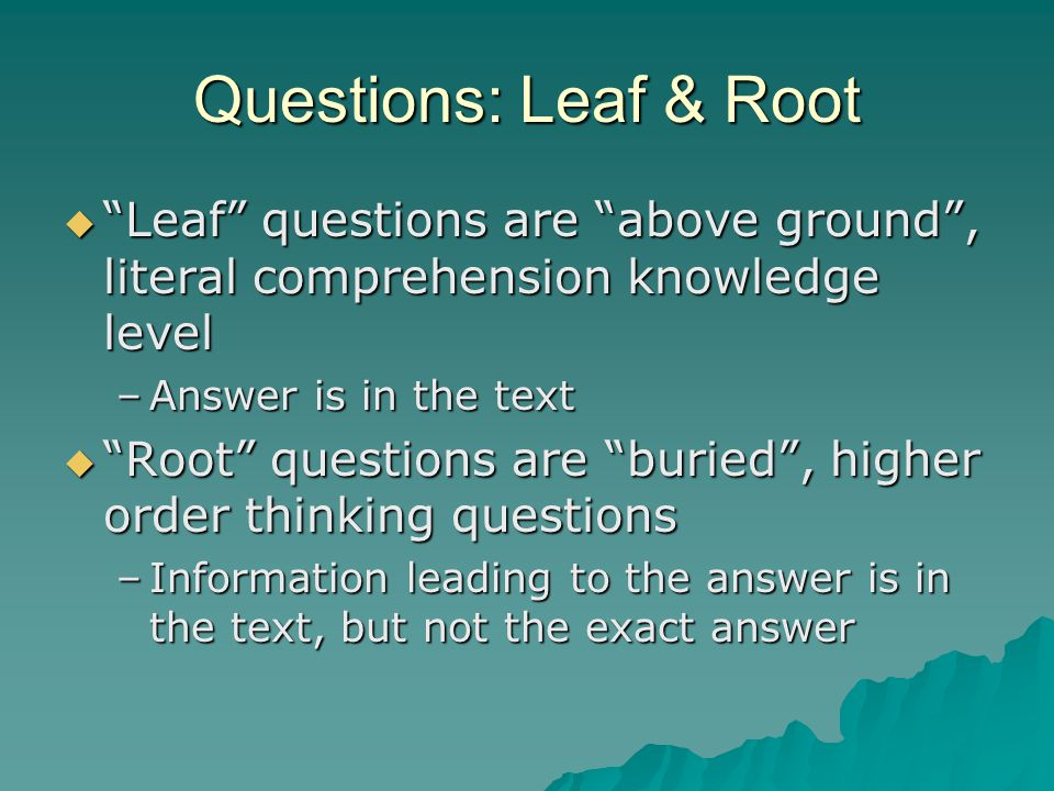 Questions: Leaf & Root Leaf questions are above ground , literal comprehension knowledge level. Answer is in the text.