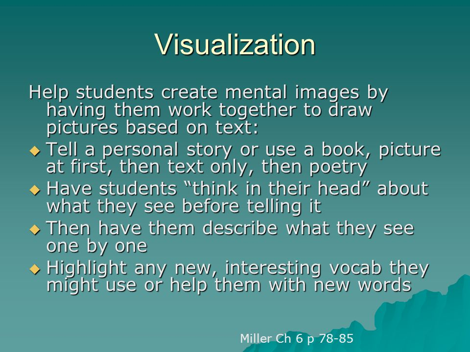 Visualization Help students create mental images by having them work together to draw pictures based on text: