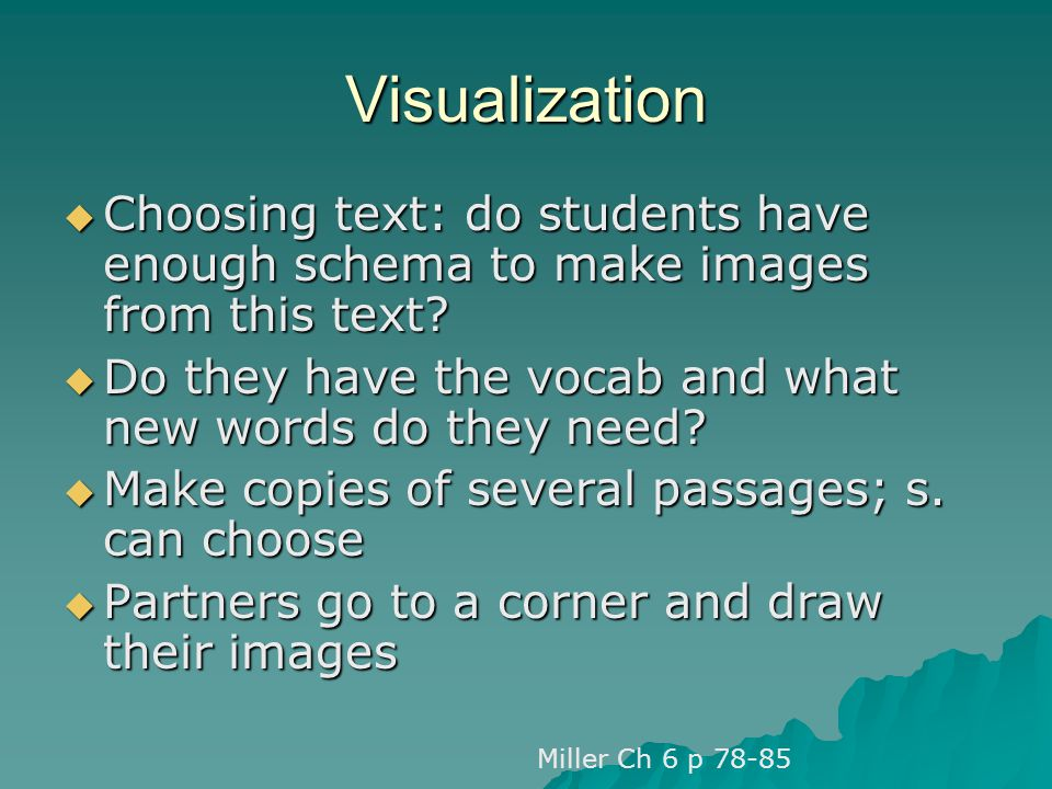 Visualization Choosing text: do students have enough schema to make images from this text Do they have the vocab and what new words do they need