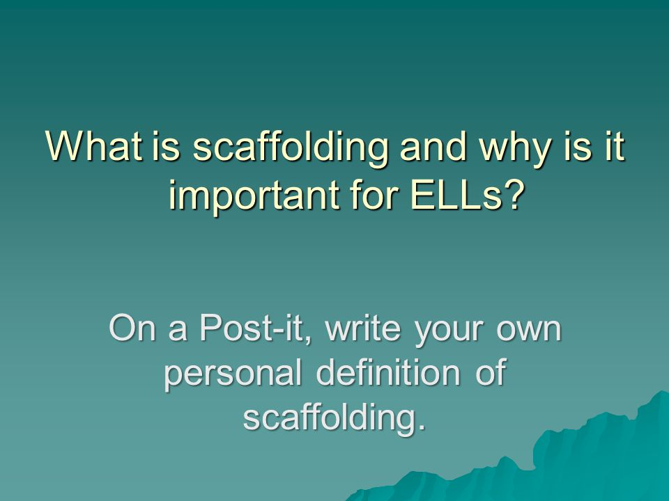 What is scaffolding and why is it important for ELLs