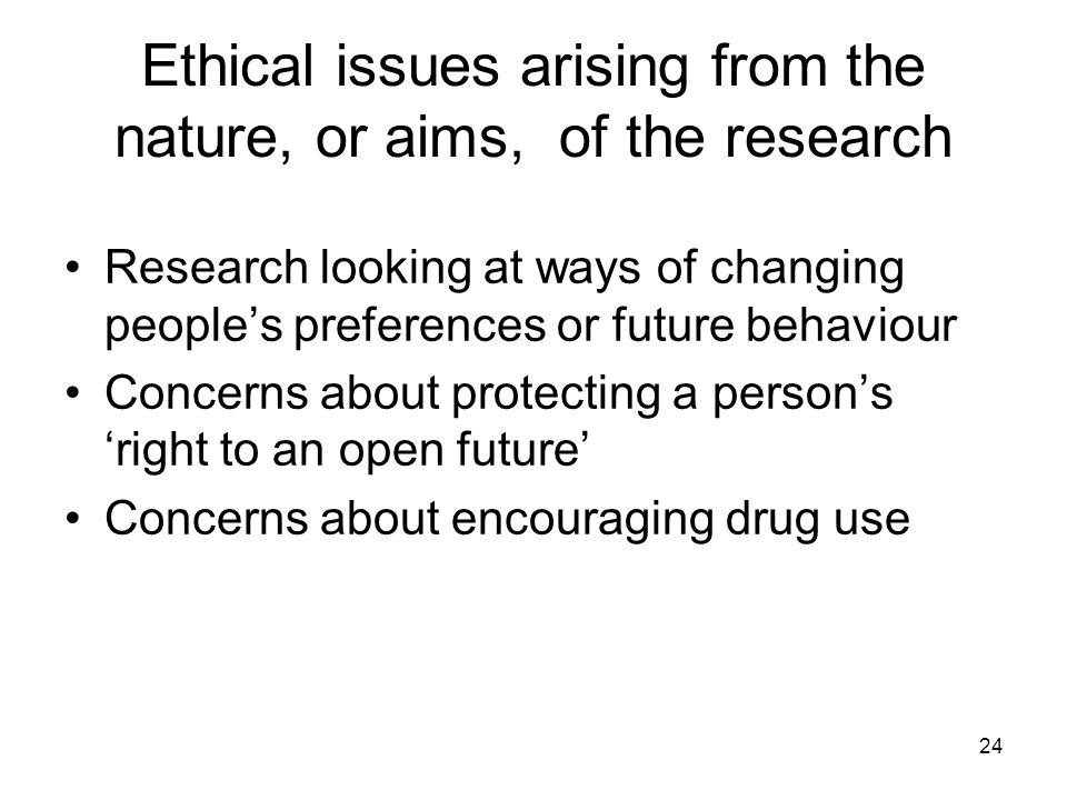 Ethical issues arising from the nature, or aims, of the research