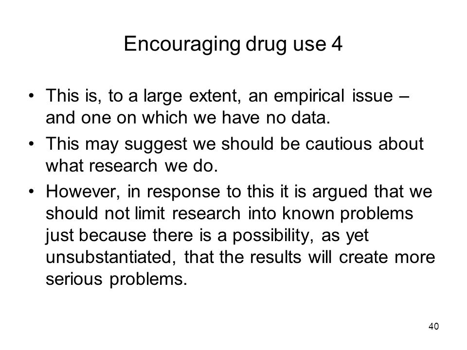 Encouraging drug use 4 This is, to a large extent, an empirical issue – and one on which we have no data.