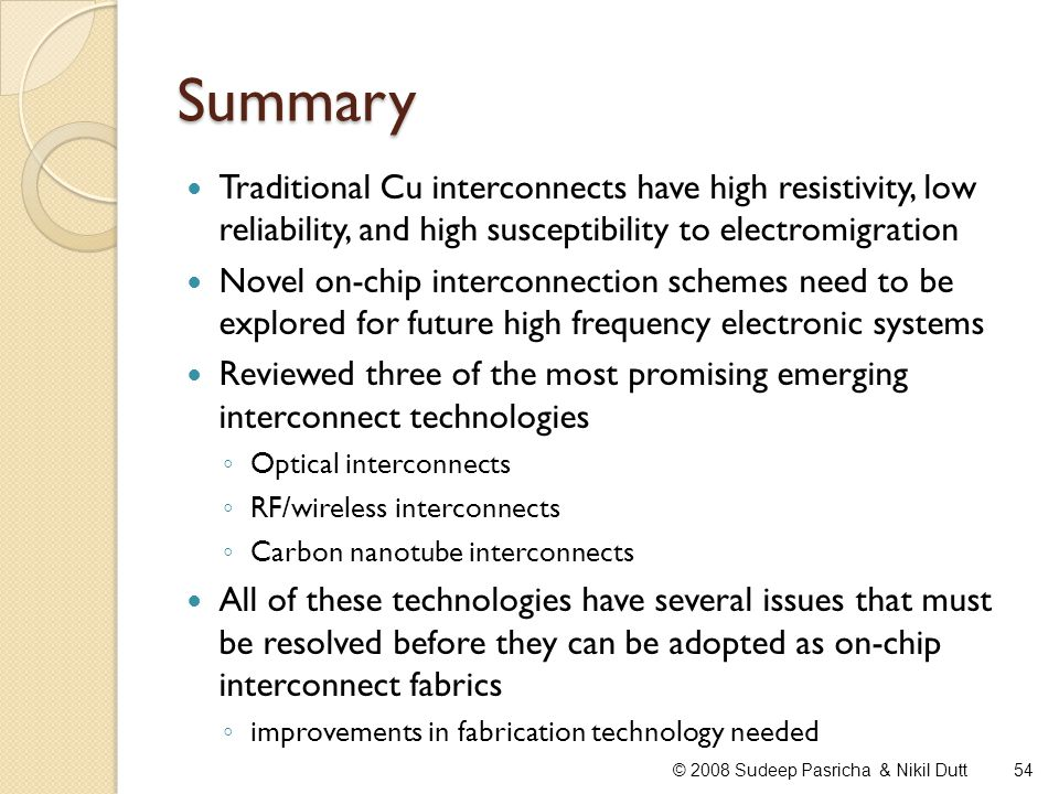 Summary Traditional Cu interconnects have high resistivity, low reliability, and high susceptibility to electromigration.