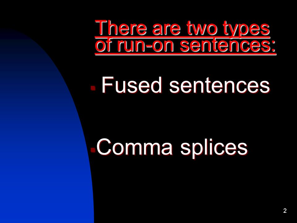 There are two types of run-on sentences: