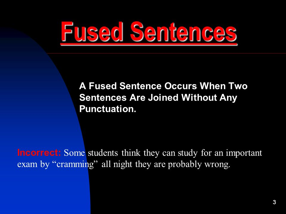 Fused Sentences A Fused Sentence Occurs When Two Sentences Are Joined Without Any Punctuation.