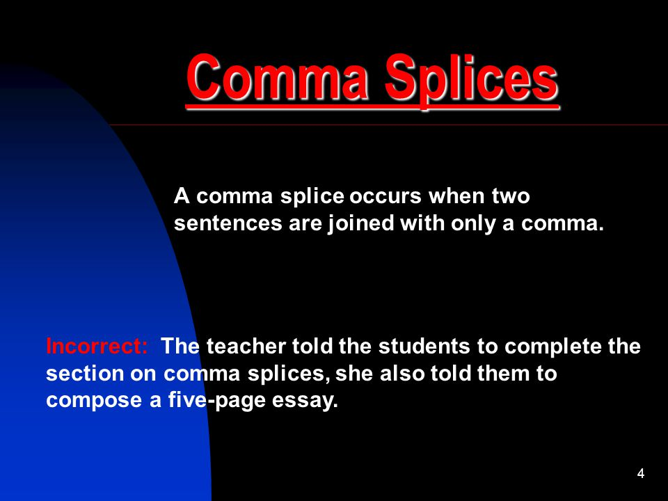 A comma splice occurs when two sentences are joined with only a comma.