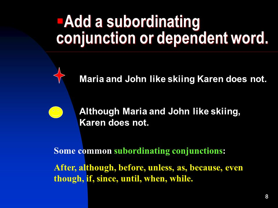 Add a subordinating conjunction or dependent word.