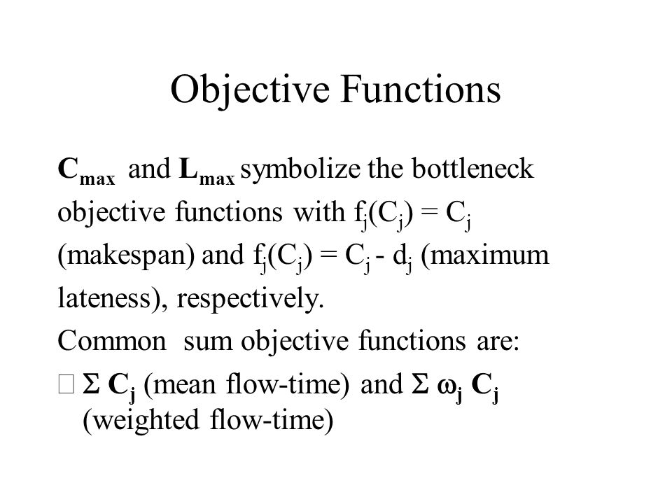 Objective Functions Cmax and Lmax symbolize the bottleneck