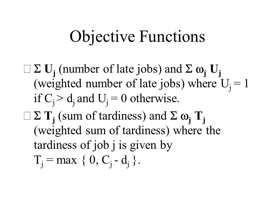 Objective Functions S Uj (number of late jobs) and S wj Uj (weighted number of late jobs) where Uj = 1 if Cj > dj and Uj = 0 otherwise.