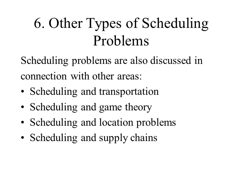 6. Other Types of Scheduling Problems