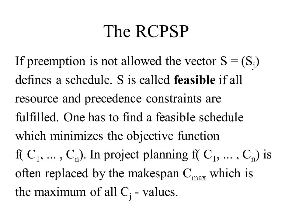 The RCPSP If preemption is not allowed the vector S = (Sj)