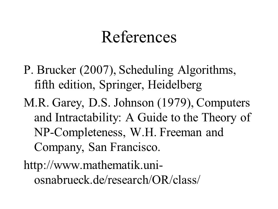 References P. Brucker (2007), Scheduling Algorithms, fifth edition, Springer, Heidelberg.