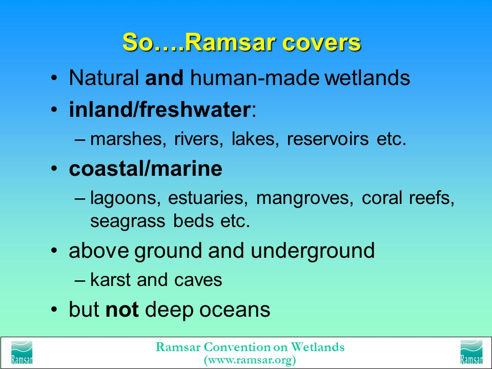 So….Ramsar covers Natural and human-made wetlands inland/freshwater: