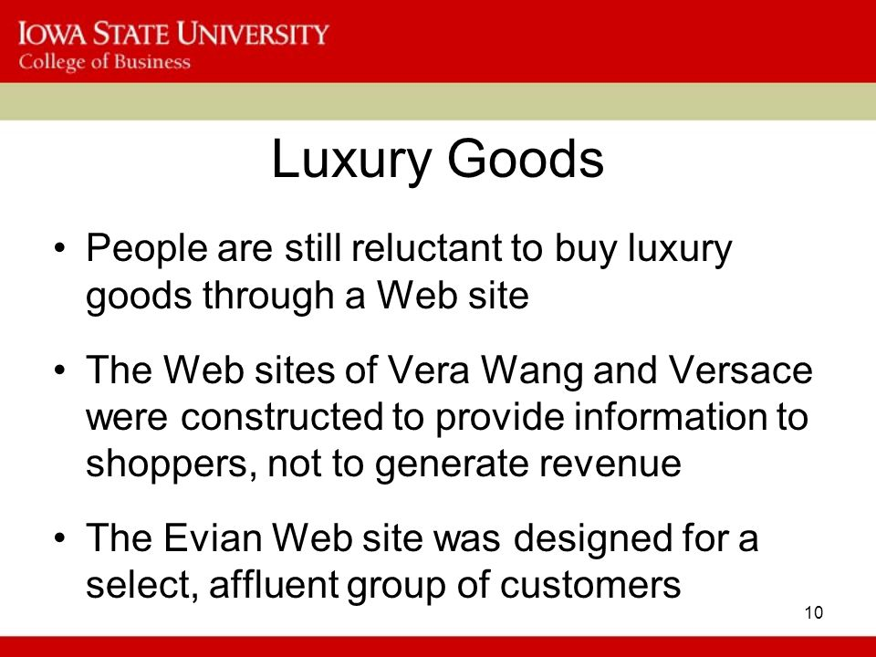 Luxury Goods People are still reluctant to buy luxury goods through a Web site.