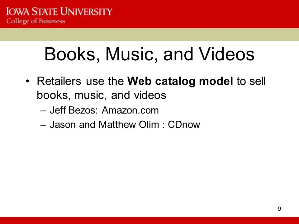 Books, Music, and Videos Retailers use the Web catalog model to sell books, music, and videos. Jeff Bezos: Amazon.com.