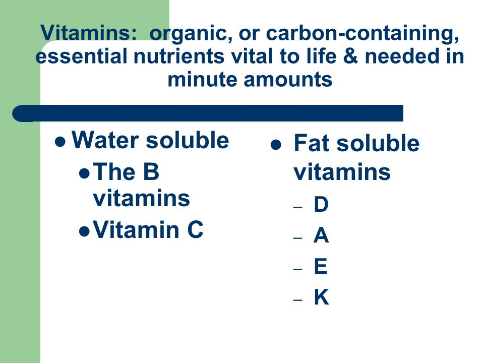 Vitamins: organic, or carbon-containing, essential nutrients vital to life & needed in minute amounts