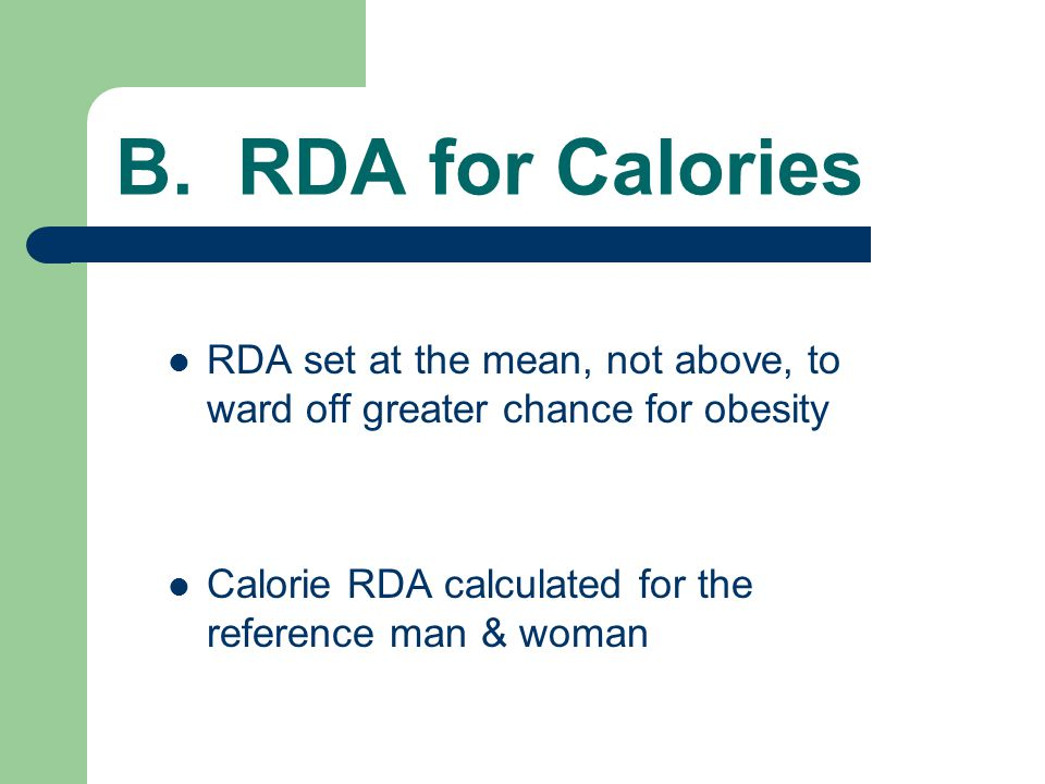 B. RDA for Calories RDA set at the mean, not above, to ward off greater chance for obesity.