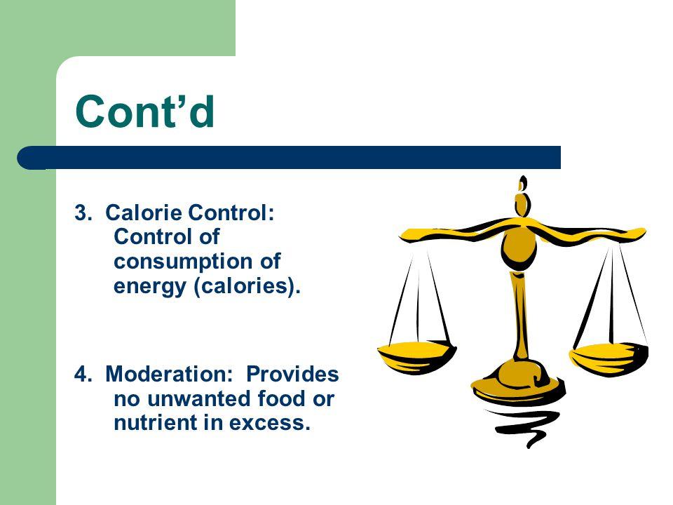 Cont'd 3. Calorie Control: Control of consumption of energy (calories).
