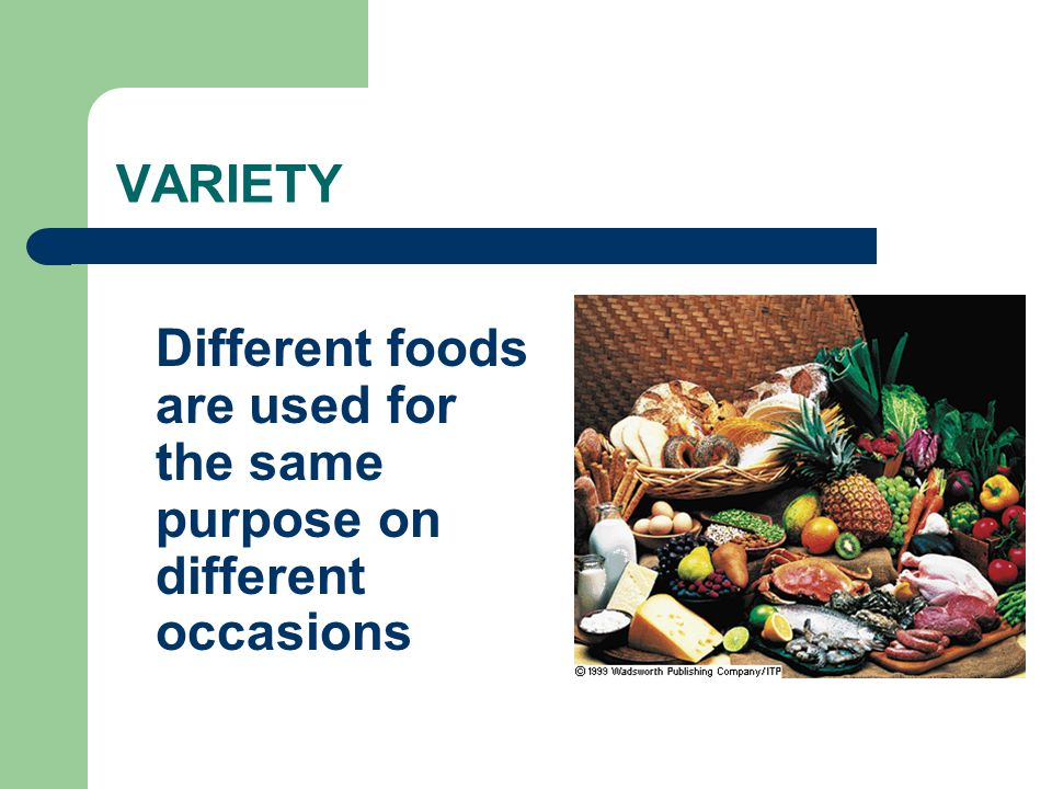 VARIETY Different foods are used for the same purpose on different occasions