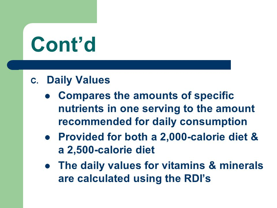 Cont'd Daily Values. Compares the amounts of specific nutrients in one serving to the amount recommended for daily consumption.