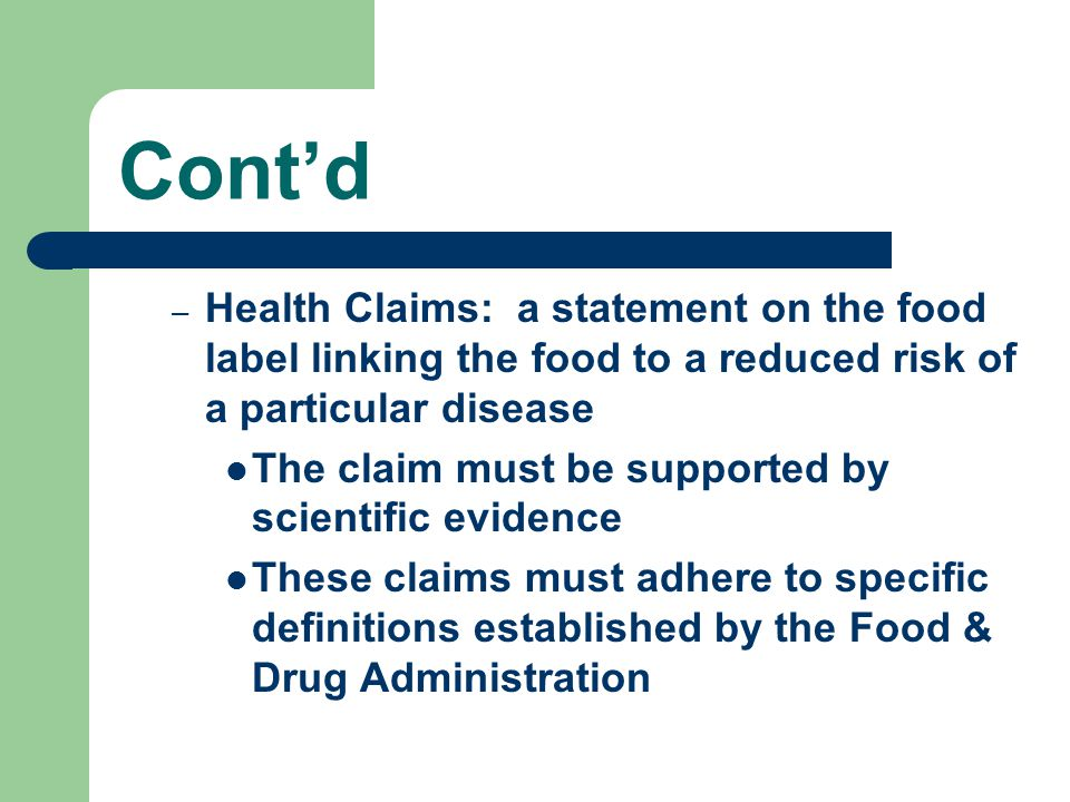 Cont'd Health Claims: a statement on the food label linking the food to a reduced risk of a particular disease.