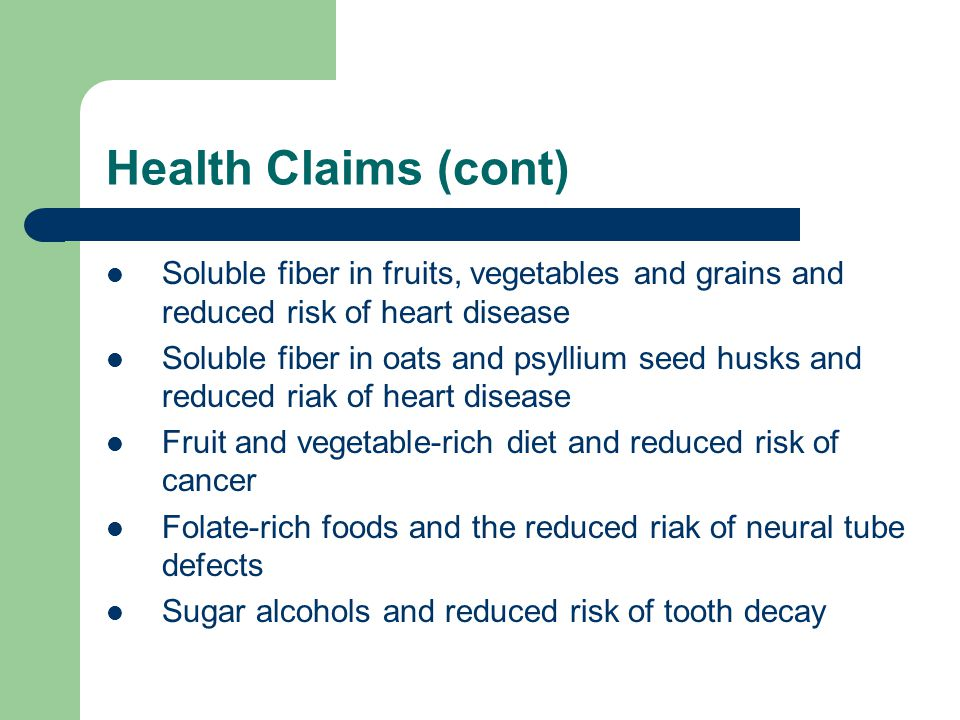 Health Claims (cont) Soluble fiber in fruits, vegetables and grains and reduced risk of heart disease.