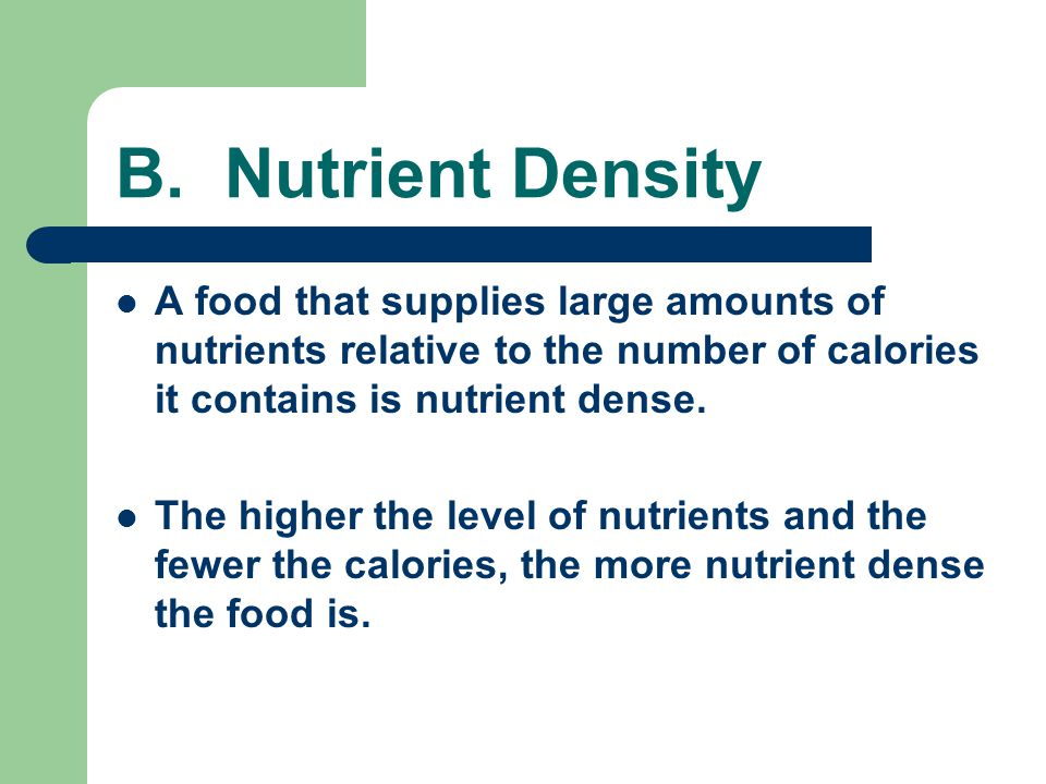B. Nutrient Density A food that supplies large amounts of nutrients relative to the number of calories it contains is nutrient dense.