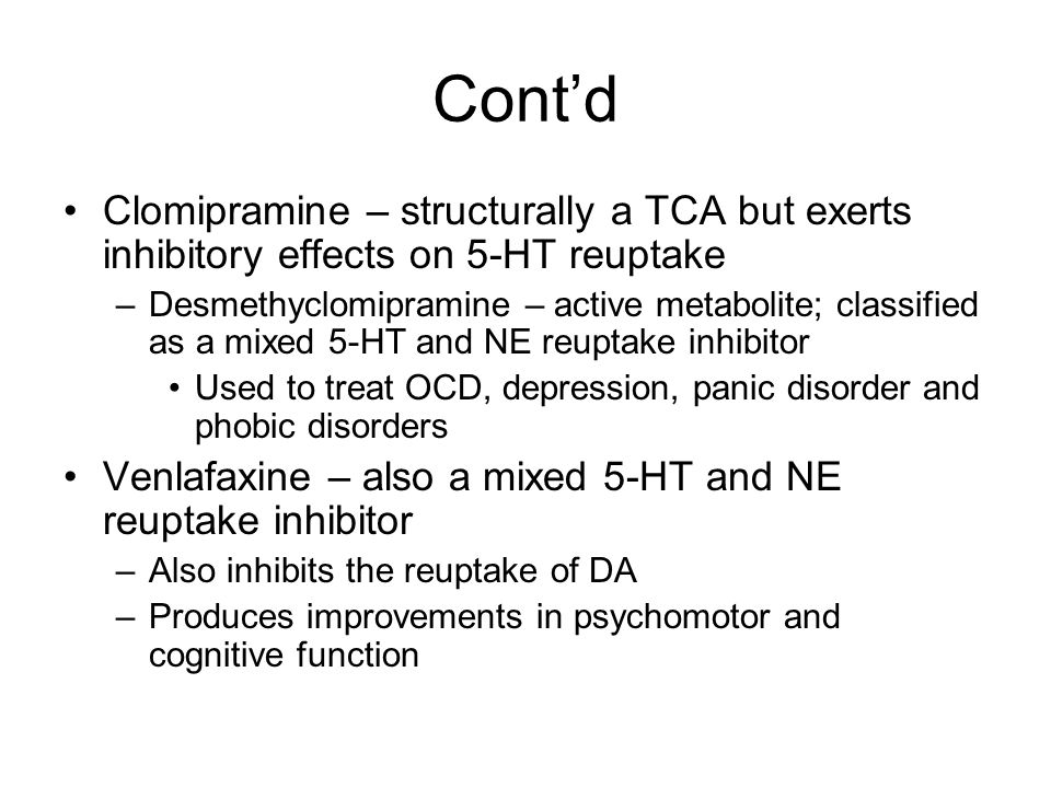 Cont'd Clomipramine – structurally a TCA but exerts inhibitory effects on 5-HT reuptake.