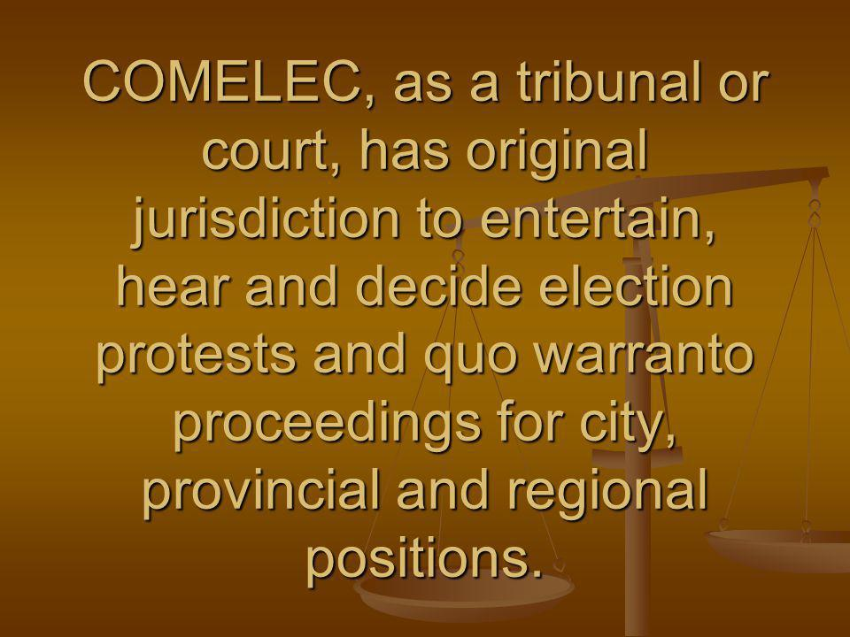 COMELEC, as a tribunal or court, has original jurisdiction to entertain, hear and decide election protests and quo warranto proceedings for city, provincial and regional positions.