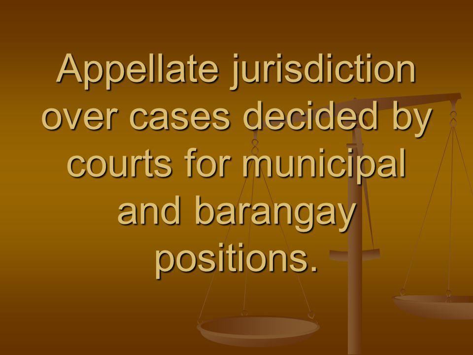 Appellate jurisdiction over cases decided by courts for municipal and barangay positions.