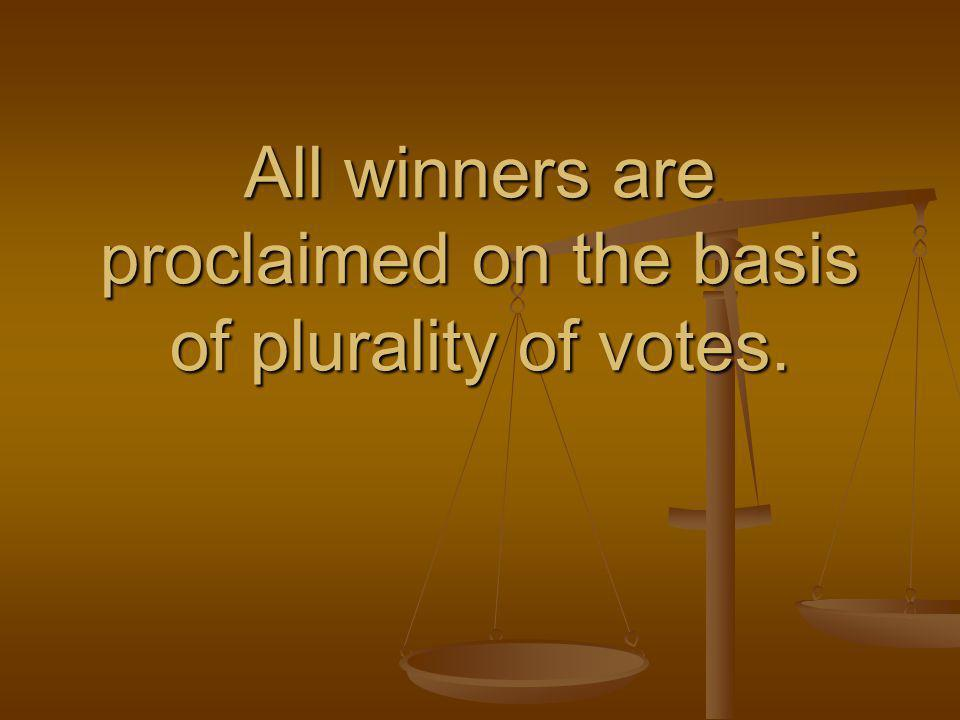 All winners are proclaimed on the basis of plurality of votes.