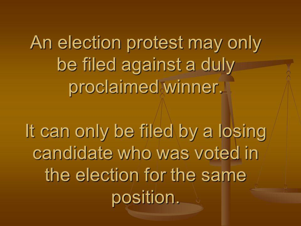 An election protest may only be filed against a duly proclaimed winner